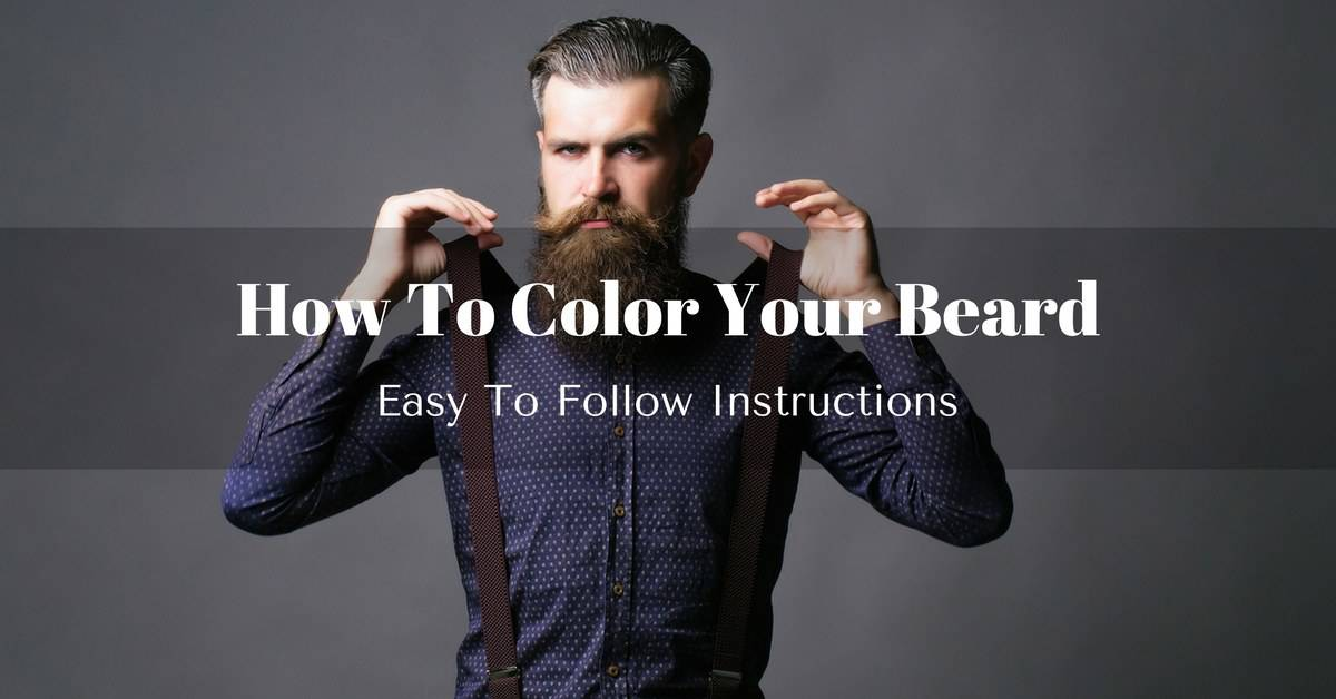 How To Color Your Beard Easy To Follow Instructions