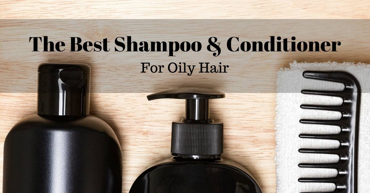 The Best Shampoo & Conditioner For Oily Hair - 2021 Buying ...