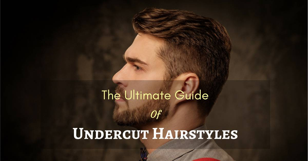 Undercut Hairstyle For Men The Ultimate Guide On How To Do And Style
