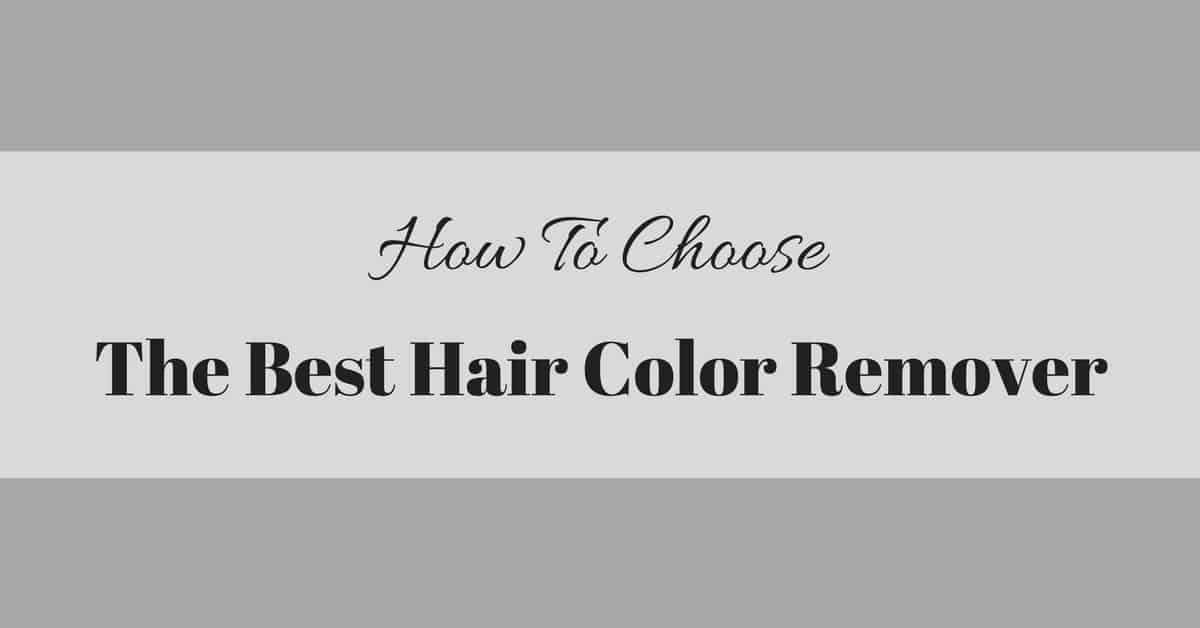 The Best Hair Color Remover Reviews Our Top 3 Picks In 2018