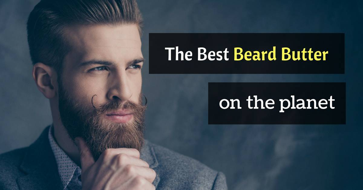 The Best Beard Butter - Reviews and Top Picks 2019